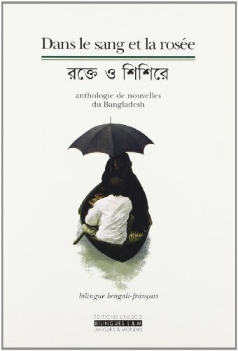 9782911053740: Dans le sang et la rosée : Anthologie de nouvelles du Bangladesh (édition bilingue bengali-français)