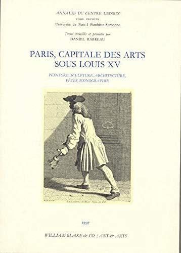 PARIS, CAPITALE DES ARTS SOUS LOUIS XV ANNALES: RABREAU