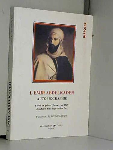 9782911061011: L'émir Abdelkader: Autobiographie : écrite en prison (France) en 1849 et publiée pour la première fois (Histoire) (French Edition)