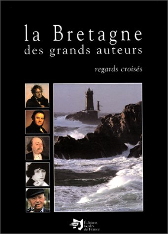 La Bretagne des grands auteurs (French Edition): Florence Arzel