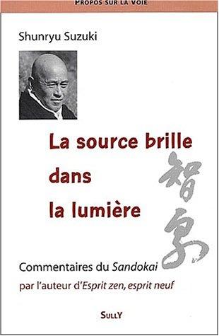 9782911074370: La source brille dans la lumi�re. Enseignement sur le Sandokai