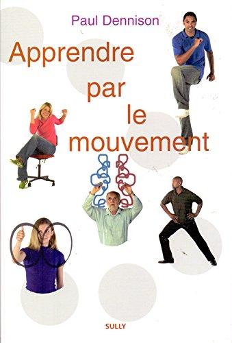 9782911074905: Apprendre par le mouvement : �ducation Kinesth�sique et Brain Gym