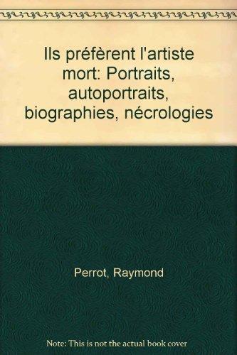 Ils préfèrent l'artiste mort : Portraits, autoportraits,