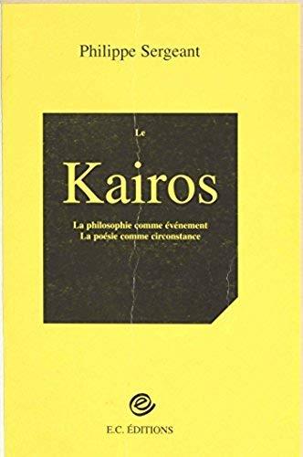 Le Kairos: La poesie comme circonstance, la philosophie comme evenement : essai (French Edition) (2911105265) by Philippe Sergeant