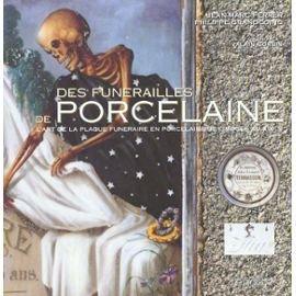 9782911167249: Des Funerailles de Porcelaine: L'art de la Plaque Funeraire en Porcelaine de Limoges Au XIXe S
