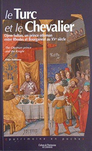 9782911167362: Le Turc et le Chevalier - Djem Sultan, un prince ottoman entre Rhodes et Bourganeuf au XVe siècle