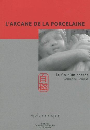 9782911167584: L'arcane de la porcelaine : La fin d'un secret