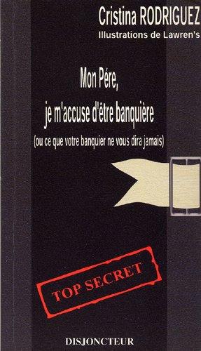 9782911181184: Mon père, je m'accuse d'être banquière ou Ce que votre banquier ne vous avouera jamais (French Edition)