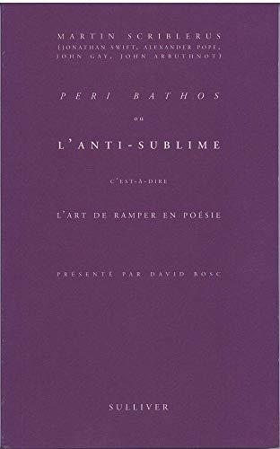 Péri Bathos ou l'anti-sublime c'est-à-dire l'art de: Collectif