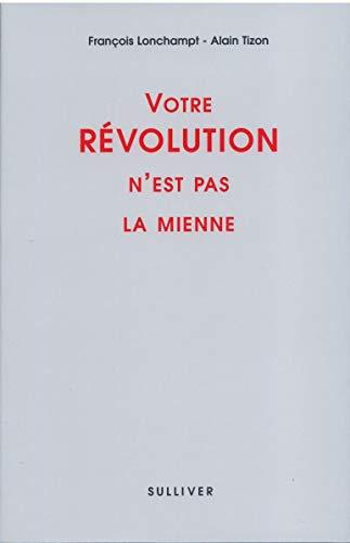 9782911199493: Votre revolution n'est pas la mienne (French Edition)