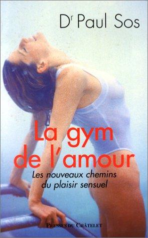 9782911217104: LA GYM DE L'AMOUR . LES NOUVEAUX CHEMINS DU PLAISIR SEXUEL