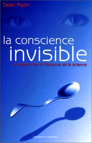 La conscience invisible - Le paranormal à l'épreuve de la science