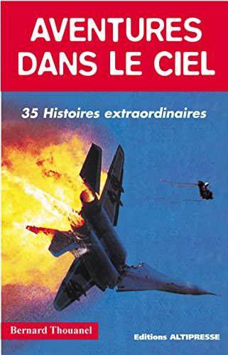 Aventures dans le ciel : 35 histoires extraordinaires: Thouanel, Bernard