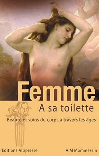 9782911218590: Femme à sa toilette : Beauté et soins du corps à travers les âges