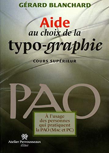 Aide au choix de la typo graphie Cours superieur PAO Mac et PC: Blanchard Gerard