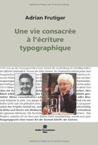 Une vie consacrée à l'écriture typographique (French Edition) (2911220110) by Adrian Frutiger