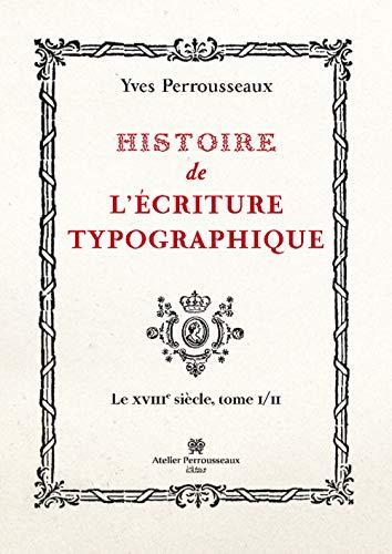 HISTOIRE DE L ECRITURE TYPOGRAPHIQUE: PERROUSSEAUX T I/II