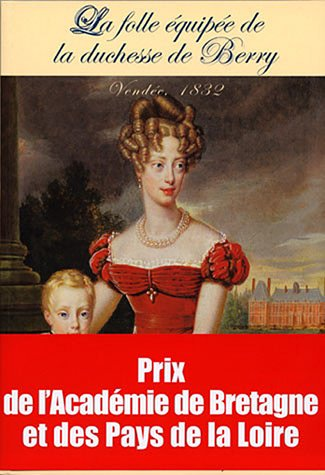 9782911253225: La Folle Equip�e de la duchesse de Berry: Vend�e, 1832
