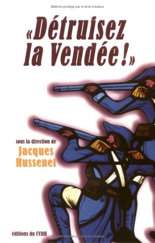 9782911253348: Détruisez la Vendée !: Regards croisés sur les victimes et destructions de la guerre de Vendée