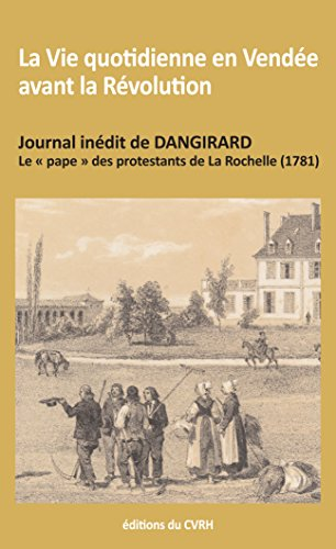 LA VIE QUOTIDIENNE EN VENDEE AVANT LA REVOLUTION JOURNAL INEDIT DE DANGIRARD,: GERARD, ALAIN