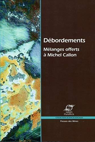 Débordements: Mélanges offerts à Michel Callon: Madeleine Akrich, Philippe ...