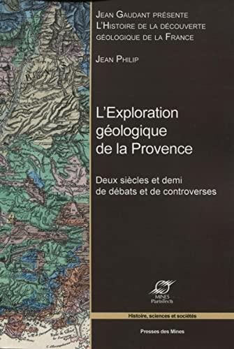 9782911256882: L'exploration géologique de la Provence : Deux siècles et demi de débats et de controverses