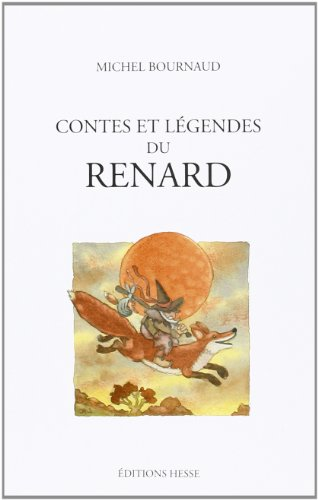 CONTES ET LEGENDES DU RENARD: BOURNAUD MICHEL