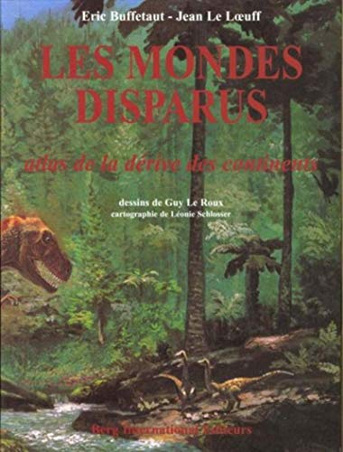 Les mondes disparus: Atlas de la derive des continents (French Edition): Buffetaut, Eric