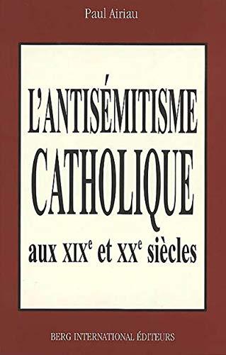 9782911289422: L'Antisémiste catholique aux XIXe et XXe siècles