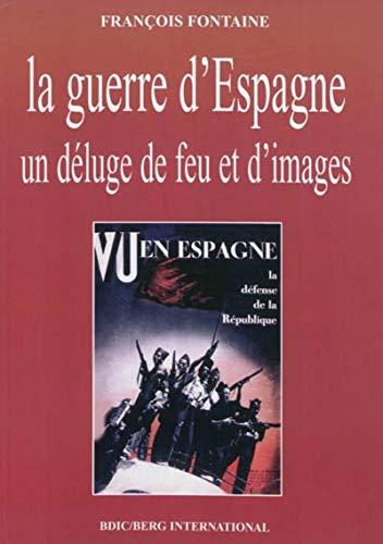 La Guerre D'Espagne: Un Deluge de Feu Et D'Images: Fontaine, Francois