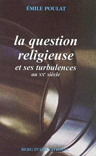 La question religieuse et ses turbulences au XXe siècle (French Edition): Emile Poulat