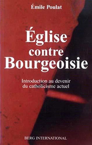 9782911289835: Eglise contre Bourgeoisie : Introduction au devenir du catholicisme actuel