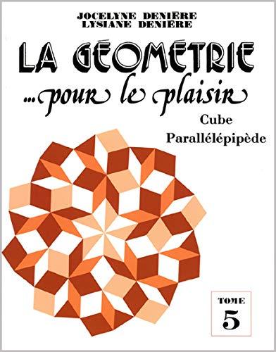 9782911327216: La géométrie... pour le plaisir : Tome 5, Cube parallélépipède