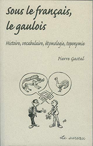 Sous le français, le gaulois - histoire,