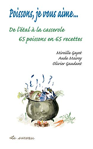 9782911328107: Poissons, je vous aime... de l'étal à la casserole (French Edition)