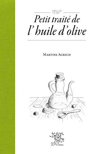 PETIT TRAITE DE L HUILE D OLIVE: AGRECH MARTINE