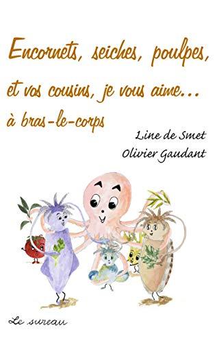 Encornets, seiches, poulpes et vos cousins, je: Olivier Gaudant; Line