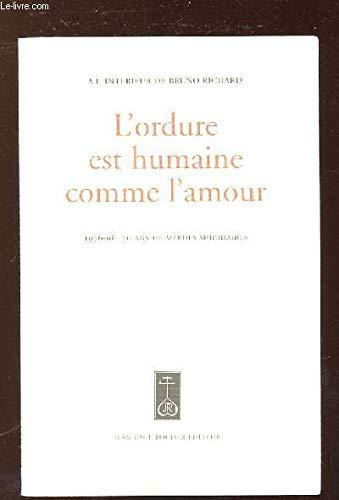 9782911361036: L'ordure est humaine comme l'amour: A l'intérieur de Bruno Richard. 1976-96. 20 ans de merdes suicidaires