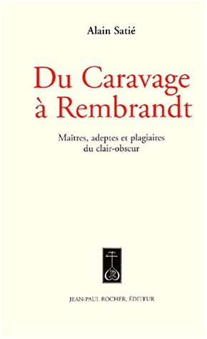 9782911361449: Du Caravage à Rembrandt. Maîtres, adeptes et plagiaires du clair-obscur
