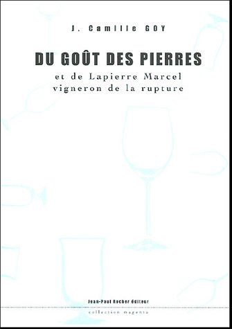 9782911361647: Du goût des pierres : Et de Lapierre Marcel, vigneron de la rupture