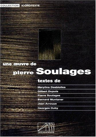 Une oeuvre de Pierre Soulages (Collection Iconotexte) (French Edition) (2911375017) by Soulages, Pierre