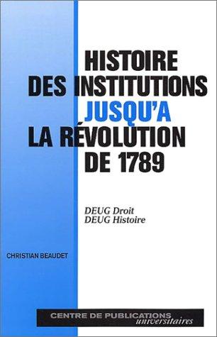 Histoire des institutions jusqu'à la révolution de 1789: BEAUDET CHRISTIAN