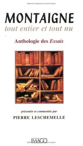Montaigne, tout entier et tout nu: Anthologie des Essais (French Edition): Montaigne, Michel de