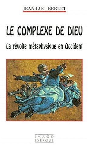 Le complexe de Dieu: La revolte metaphysique en Occident (French Edition): Berlet, Jean-Luc