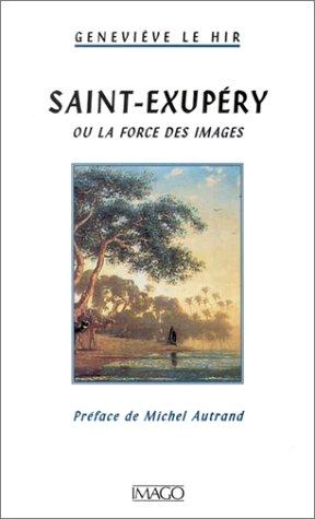 Saint-Exupéry ou la force des images: Le Hir, Geneviève