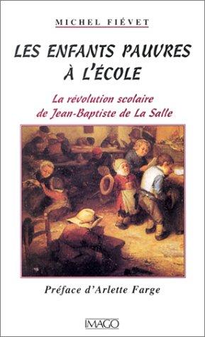 Les Enfants pauvres à l'école : La révolution scolaire de Jean-Baptiste ...