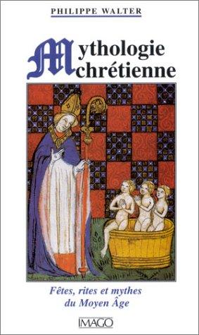 9782911416781: Mythologie chrétienne : Fêtes, rites et mythes du Moyen Âge