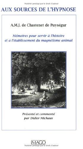 9782911416804: Aux sources de l'hypnose : Mémoires pour servir à l'histoire et à l'établissement du magnétisme animal
