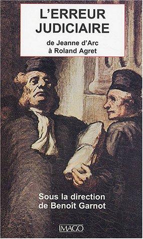 9782911416965: L'erreur judiciaire : De Jeanne d'Arc à Roland Agret