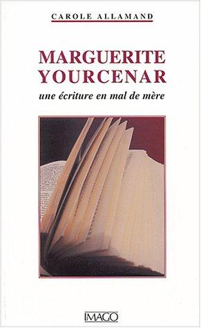 9782911416972: Marguerite Yourcenar ou l'Ecriture en mal de m�re